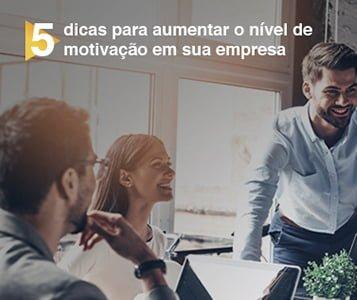 5 dicas para aumentar o nível de motivação em sua empresa